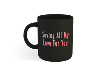 "Load image into Gallery viewer, ""Saving All My Love For You"" Mug *LIMITED EDITION*"