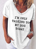 I'm Only Talking To My Dog Today Women's V-neck T-shirt