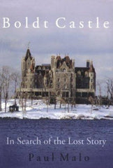 Boldt Castle: In Search of the Lost Story by Paul Malo