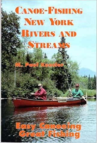 Canoe-Fishing New York Rivers and Streams: Easy Canoeing Great Fishing by M. Paul Keesler