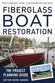 Fiberglass Boat Restoration the Project Planning Guide by Captain Wayne Canning