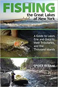 Fishing the Great Lakes of New York: A Guide to Lakes, Erie and Ontario, their Tributaries, and the Thousand Islands by Spider Rybaak