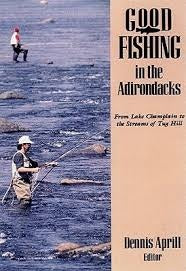 Good Fishing in the Adirondacks: From Lake Champlain to the Streams of the Tug Hill  By Dennis Aprill