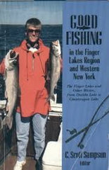 Good Fishing in the Finger Lakes Region and Western New York: The Finger Lakes and Other Waters from Oneida Lake to Chautauqua Lake by C. Scott Sampson