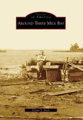 Images of America AROUND THREE MILE BAY by Elaine T Bock