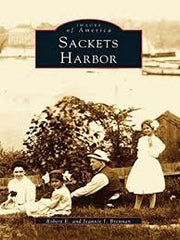 Images of America SACKETS HARBOR by Robert E and Jeannie I Brennan