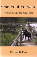 One Foot Forward Walks in Upstate New York by Richard B Frost