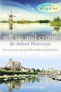Sell Up and Cruise the Inland Waterways: How to get the most out of the inland cruising lifestyle by Bill & Laurel Cooper
