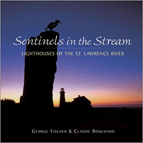 Sentinels in the Stream: Lighthouses of the St. Lawrence River by George Fischer & Claude Bouchard (Hard Cover)
