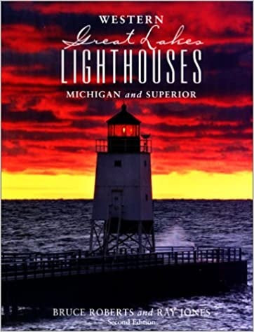 Western Great Lakes Lighthouses Michigan and Superior 2nd Edition by Bruce Roberts and Ray Jones