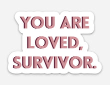 Load image into Gallery viewer, You Are Loved, Survivor Sticker