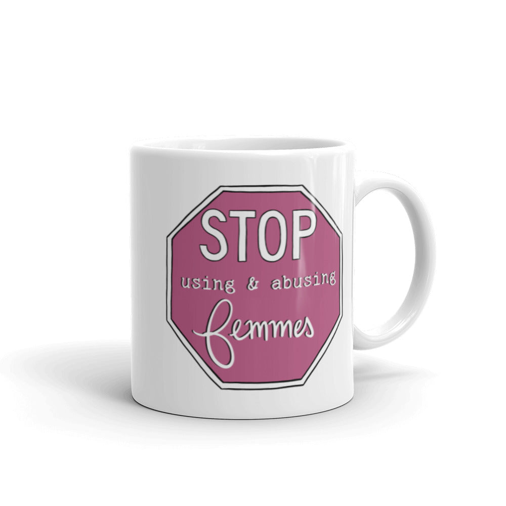Stop Using & Abusing Femmes Mug