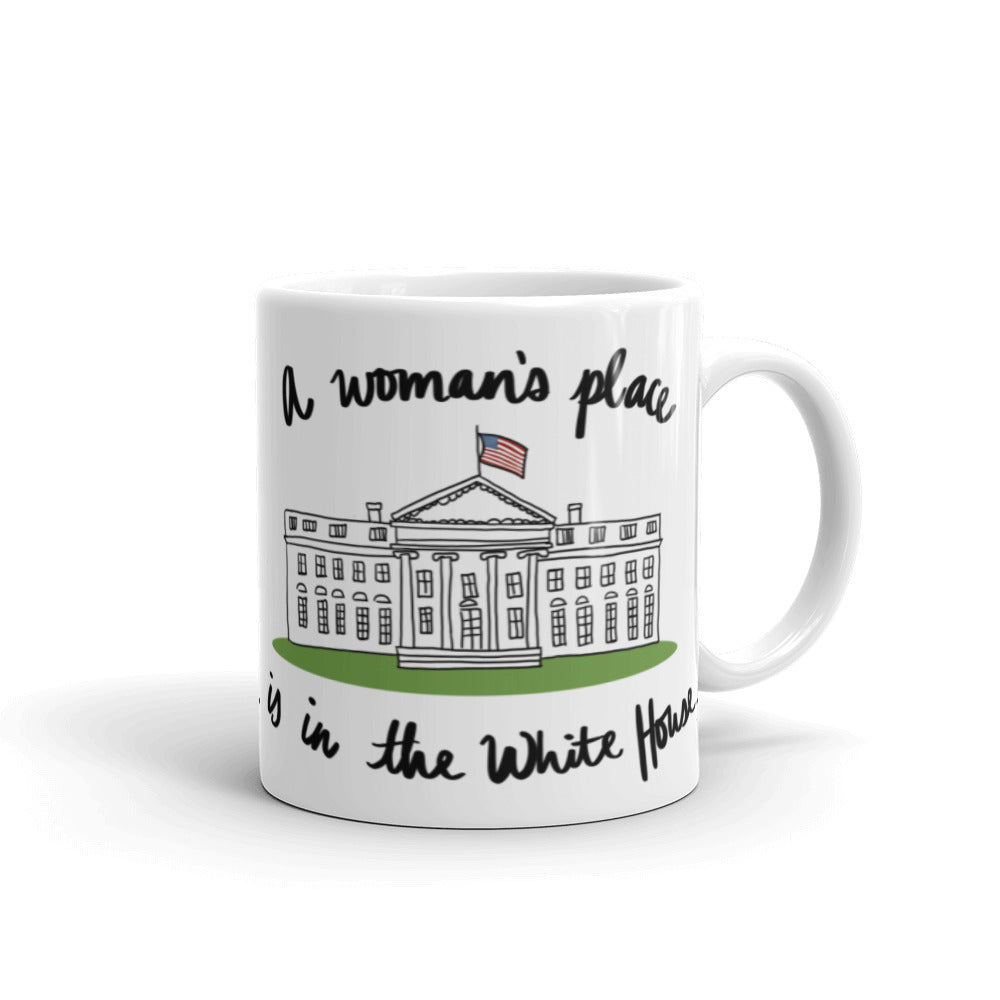 A Woman's Place is in the White House Mug