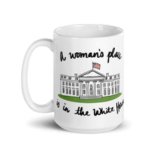 Load image into Gallery viewer, A Woman's Place is in the White House Mug