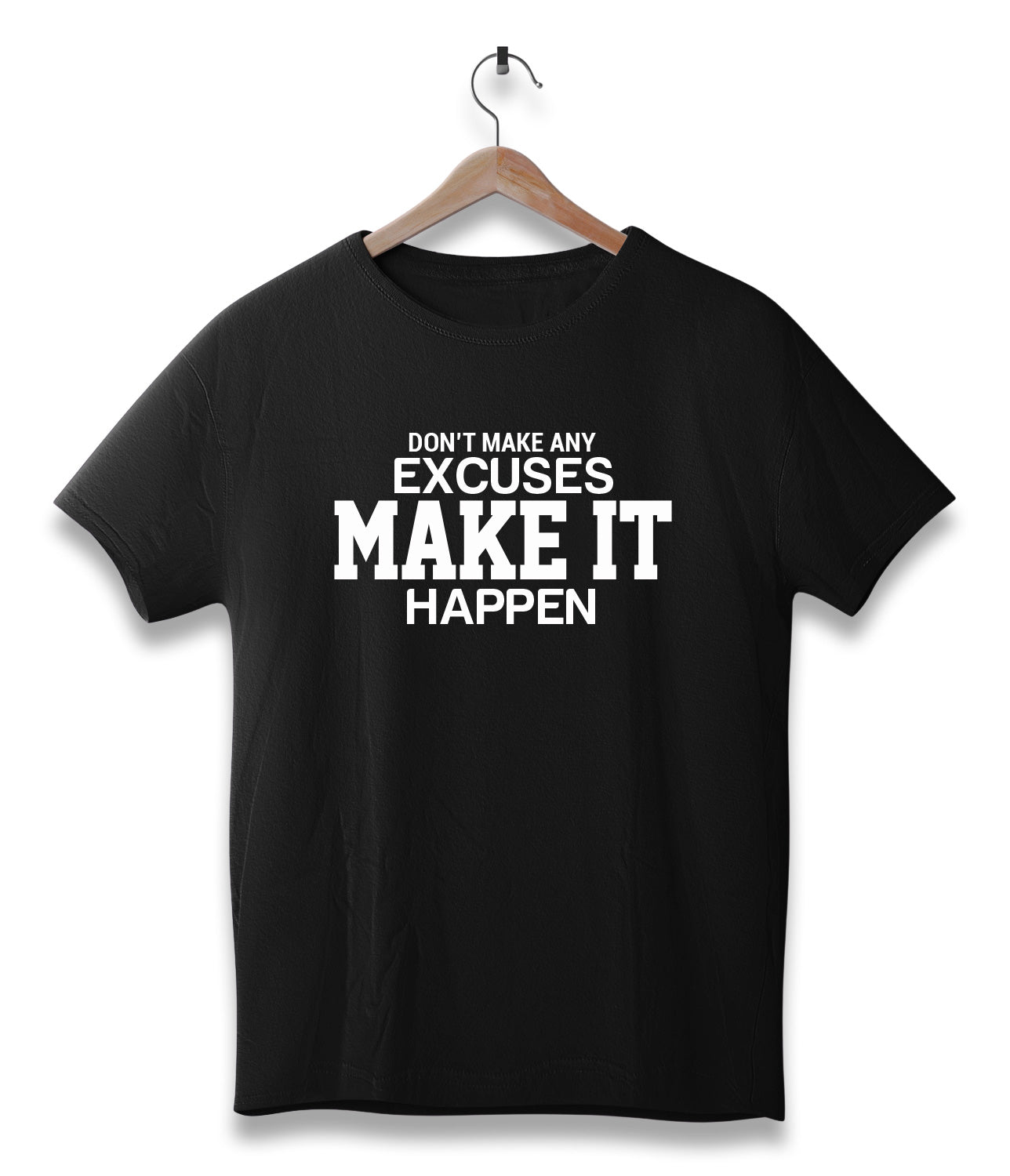 Don't make any excuses make it happen