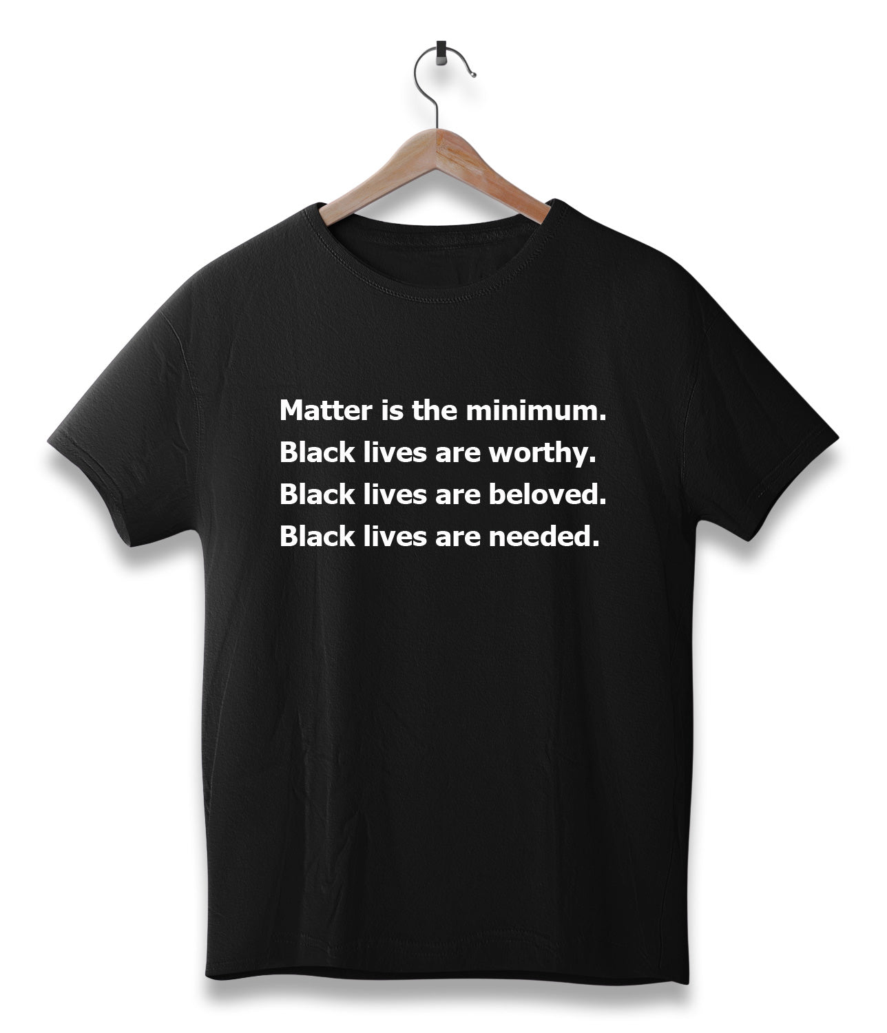 Matter is the minimum. Black lives are worthy. Black lives are beloved