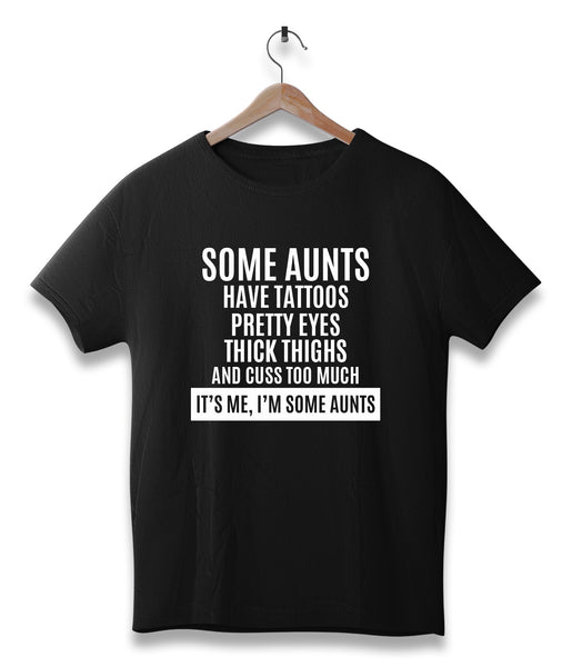 Some aunts have tattoos, pretty eyes thick thighs and cuss too much, it's me some aunts