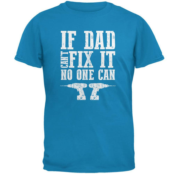Fathers Day If Dad Cant Fix It No One Can Mens T Shirt