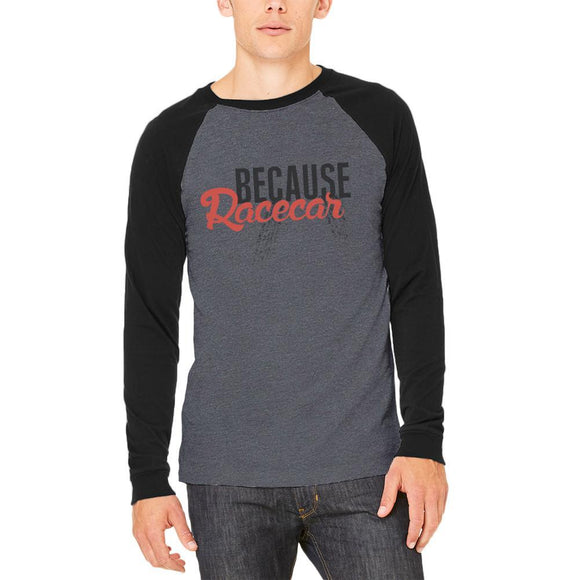 Because Racecar Adult Long Sleeve Raglan T-Shirt