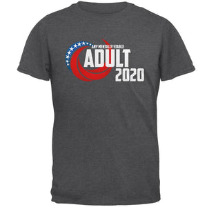 Election 2020 Any Mentally Stable Adult for President Mens T Shirt