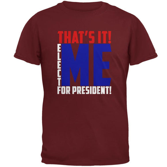 Election 2020 That's It! Elect Me for President Mens T Shirt