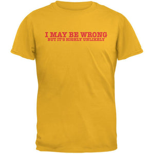 I May Be Wrong But It's Highly Unlikely Gold Adult T-Shirt