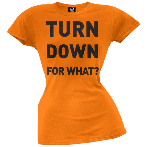Turn Down For What Juniors T-Shirt