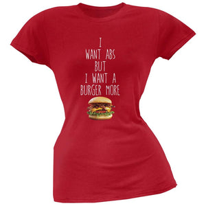 I Want Abs But I Want A Burger More Red Soft Juniors T-Shirt