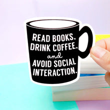 Load image into Gallery viewer, Read Books and Drink Coffee Antisocial Sticker