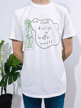 Load image into Gallery viewer, we must design a better world - T-SHIRT