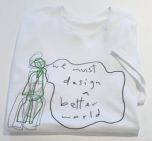 we must design a better world - T-SHIRT
