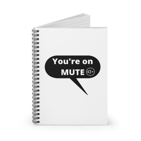 """You're On Mute"" Spiral Notebook - Ruled Line"