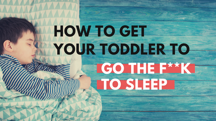How to Get Your Toddler to Go the F**k to Sleep