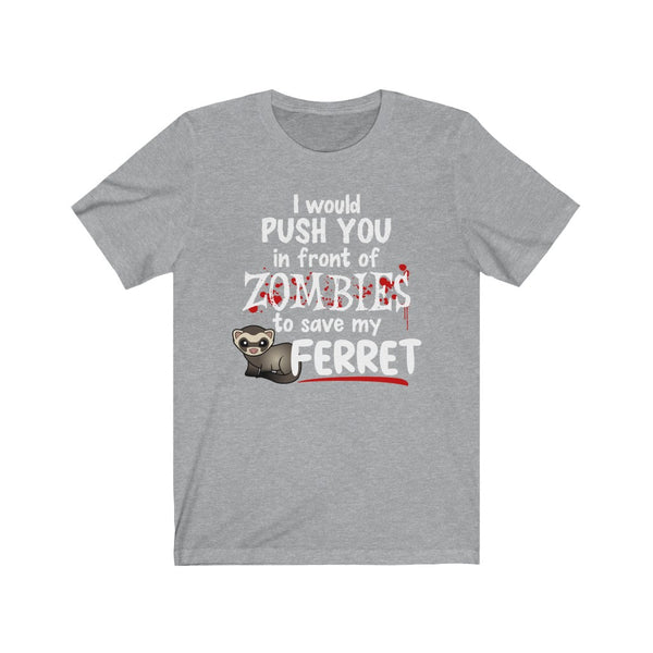 I Would Push You In Front of Zombies... Halloween Ferret T-Shirt