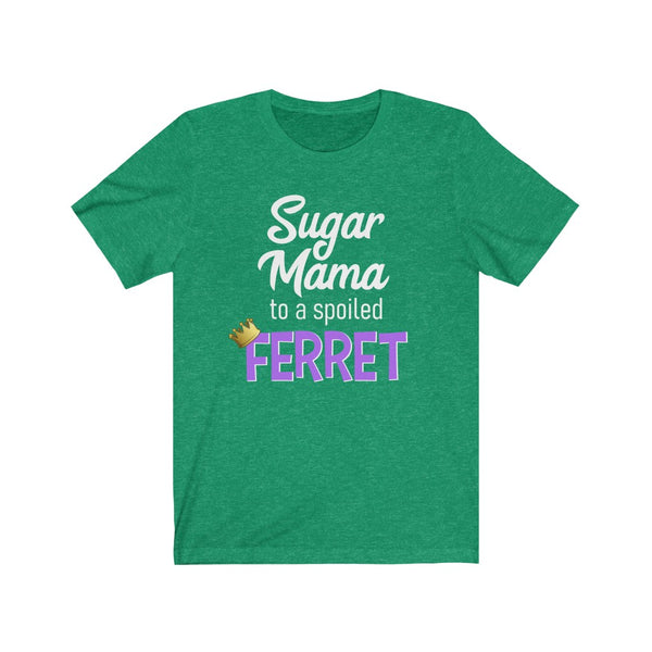 Sugar Mama to a Spoiled Ferret T-Shirt
