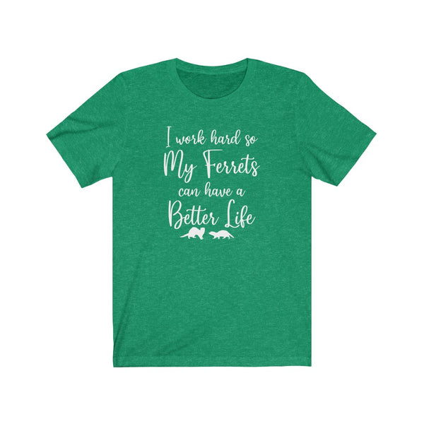 I Work Hard So My Ferrets Can Have a Better Life T-Shirt