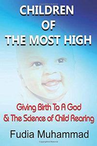 Children Of The Most High-Giving Birth To A God & The Science of Child Rearing  (Paper Back)