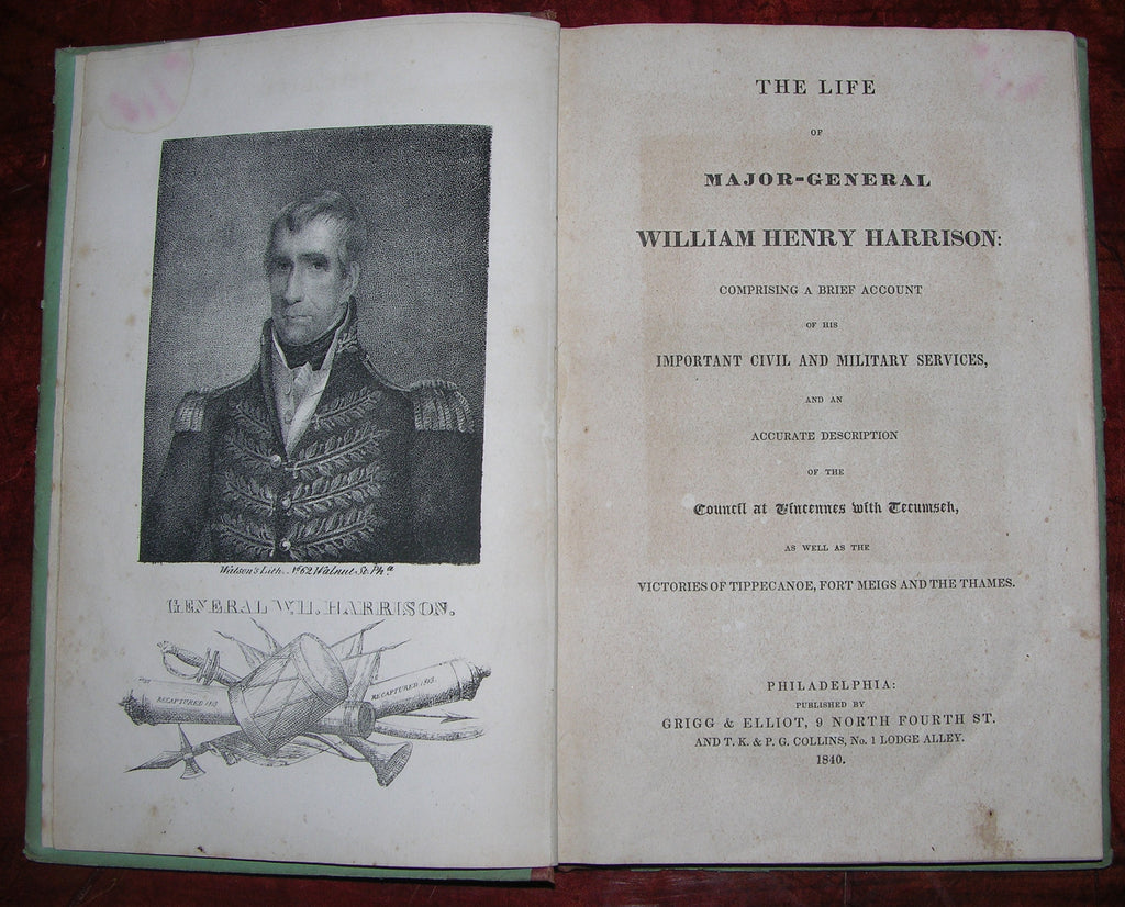 [HARRISON, William Henry (1773-1841)]. The Life of Major-General William Henry Harrison, Comprising a Brief Account of his Important Civil and Military Services... Philadelphia: Grigg & Elliot, 1840.