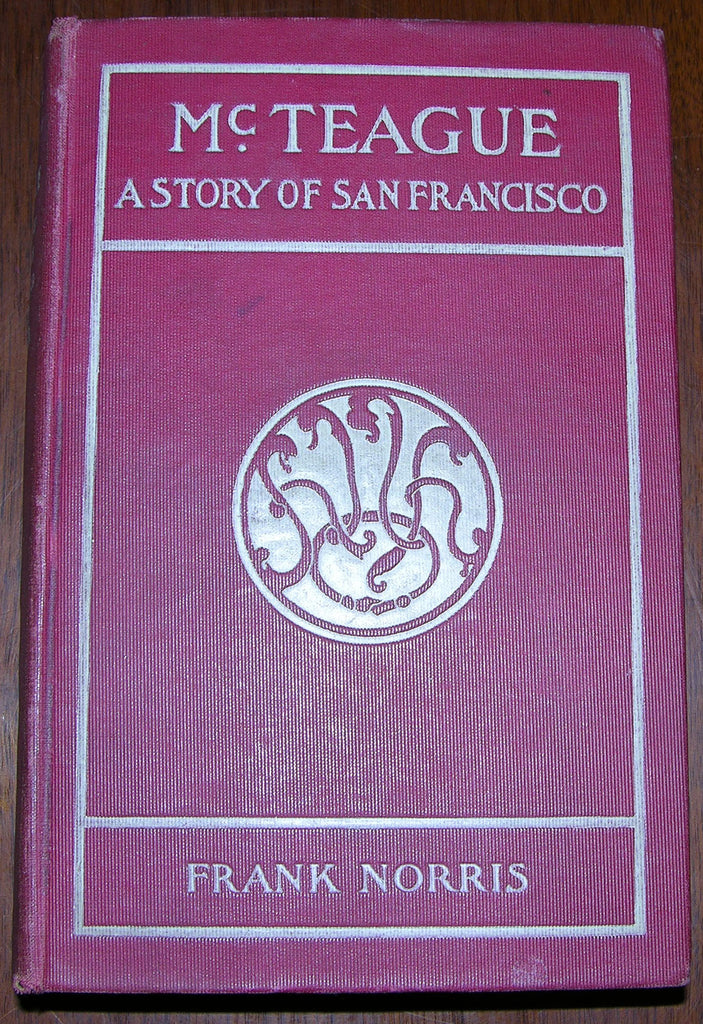 NORRIS, Frank (1870-1902). McTeague: A Story of San Francisco. New York: Doubleday & McClure Co., 1899.