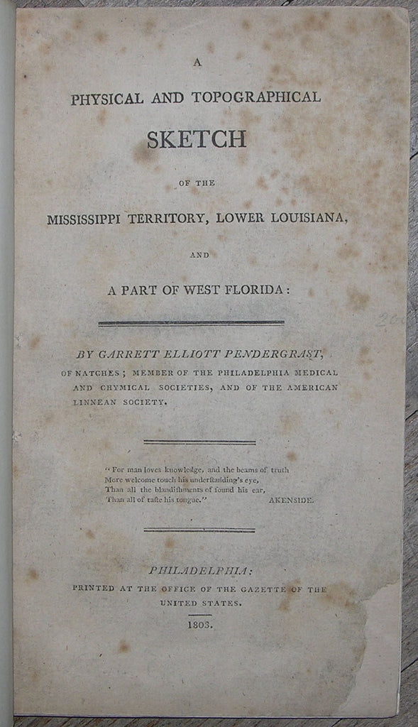 PENDERGRAST, Garrett Elliott (1760-1850). A Physical and Topographical Sketch of the Mississippi Territory, Lower Louisiana, and a Part of West Florida. Philadelphia: Office of the Gazette of the United States, 1803.
