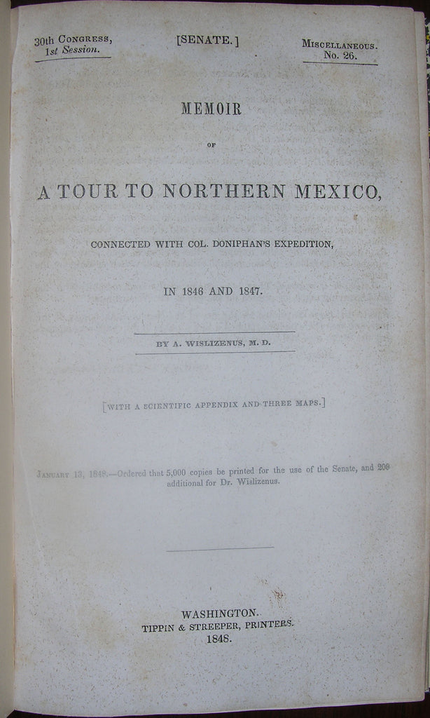 WISLIZENUS, Frederick (1810-1889). Memoir of a Tour to Northern Mexico, Connected with Col. Doniphan's Expedition, in 1846 and 1847. Washington: Tippin & Streeper, Printers, 1848. 30th Congress, 1st Session, Miscellaneous no. 26.