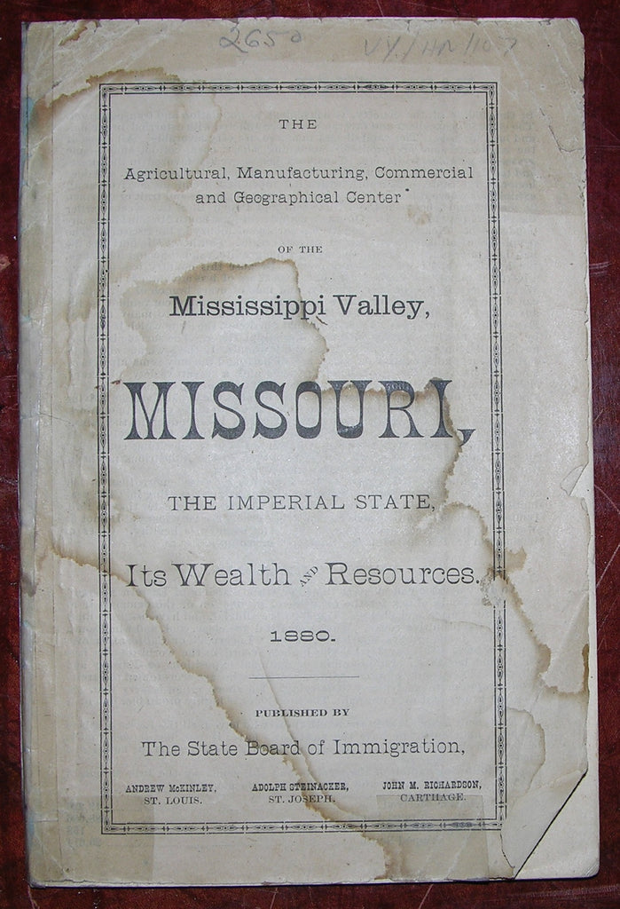 [MISSOURI]. The Agricultural, Manufacturing, Commercial and Geographical Center of the Mississippi Valley, Missouri, the Imperial State, its Wealth and Resources. [Missouri]: By the State Board of Immigration, 1880.