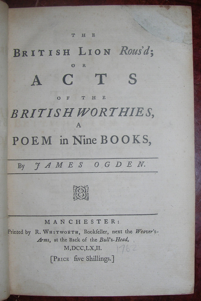 OGDEN, James (1718-1802). The British Lion Rous'd; or Acts of the British Worthies, A Poem in Nine Books. Manchester: R. Whitworth, 1762.