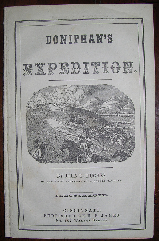 HUGHES, John T. (1817-1862). Doniphan's Expedition; Containing an Account of the Conquest of New Mexico... Cincinnati: U. P. James, [1847, but later].