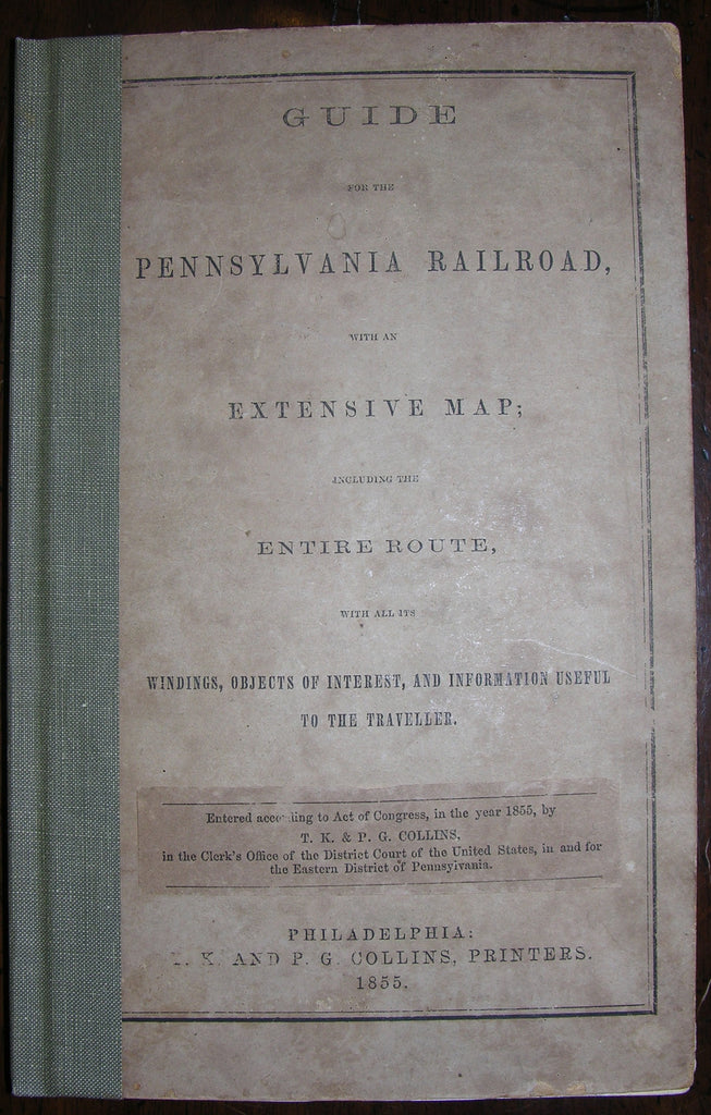 [PENNSYLVANIA RAILROAD]. Guide for the Pennsylvania Railroad, with an Extensive Map; including the Entire Route, with all its windings, objects of interest, and information useful to the traveller. Philadelphia: T. K. and P. G. Collins, 1855.