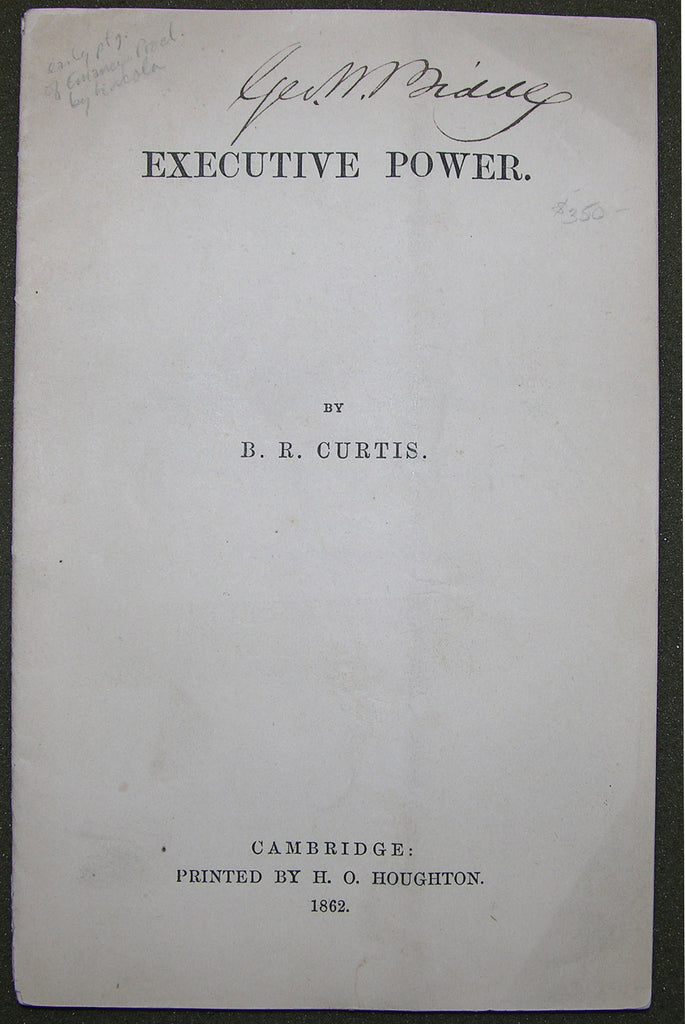 CURTIS, Benjamin Robbins (1809-1874). Executive Power. Cambridge: H. O. Houghton, 1862.