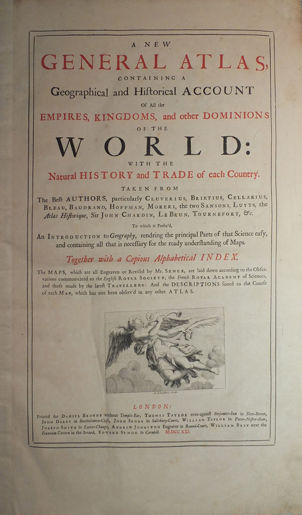 SENEX, John (1678-1740). A New General Atlas, containing a Geographical and Historical  Account of all the Empires, Kingdoms and other Dominions of the World. London: Daniel Browne, Thomas Taylor, John Darby, John Senex and others, 1721.