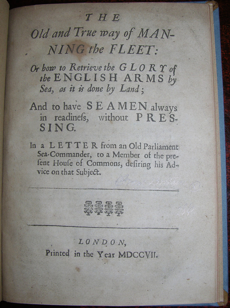 ROYAL NAVY. The Old and True way of Manning the Fleet. London: 1707.