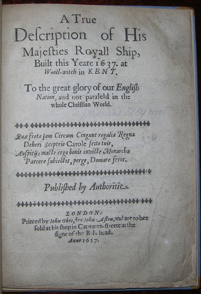 [HEYWOOD, Thomas (ca 1573–1641), - MARMION, Shackerley (1603–1639)]. A True Description of His Majesties Royall Ship, Built this Yeare 1637. London: John Okes, for John Aston, 1637.