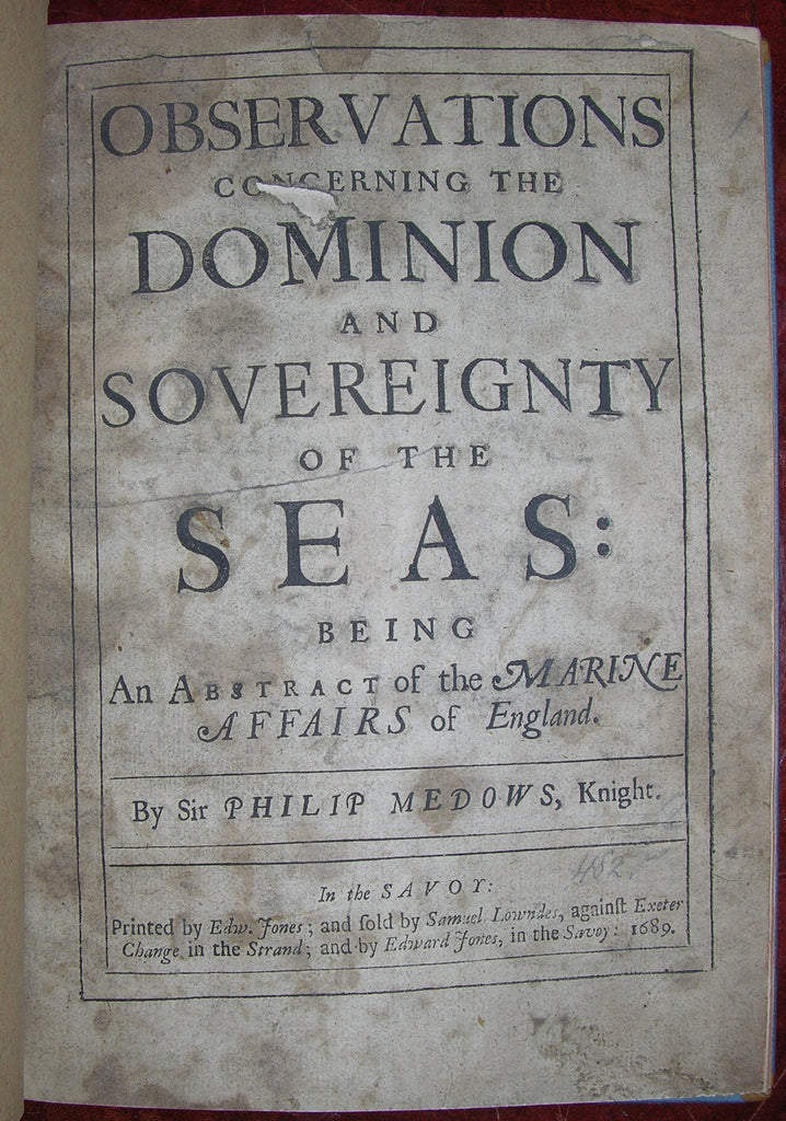 MEDOWS, Sir Philip (1626-1718). Observations concerning the Dominion and Sovereignty of the Seas. In the Savoy: Edward Jones, 1689.